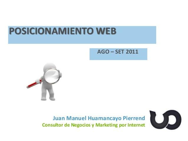 Juan Manuel Huamancayo Pierrend Consultor de Negocios y Marketing por Internet POSICIONAMIENTO WEB AGO – SET 2011