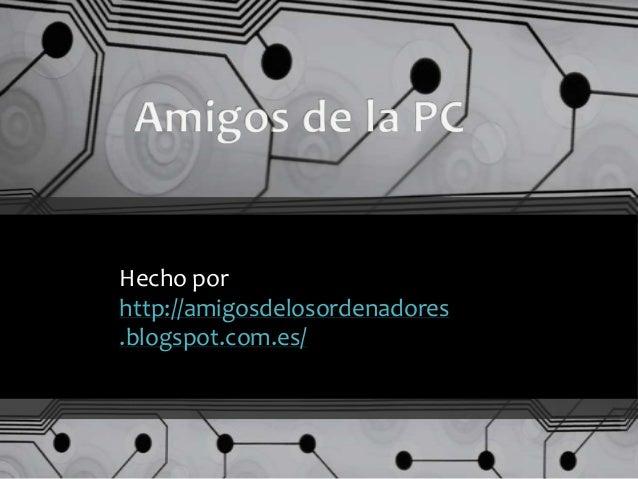 Hecho por http://amigosdelosordenadores .blogspot.com.es/