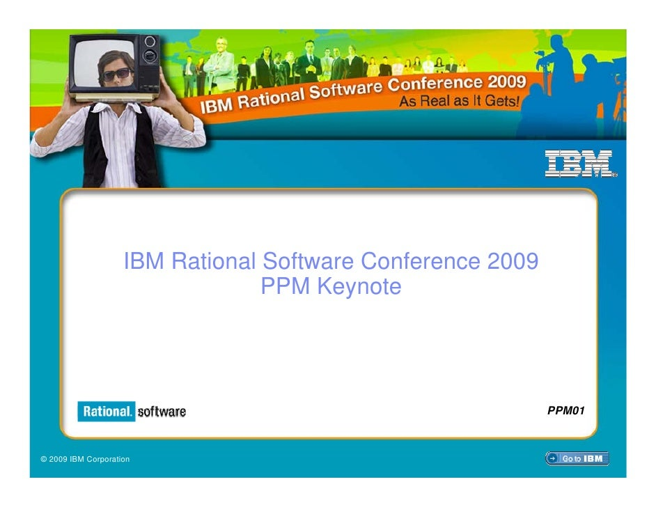 IBM Rational Software Conference 2009                                  PPM Keynote                                        ...