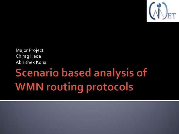 Scenario based analysis of WMN routing protocols<br />Major Project<br />ChiragHeda<br />Abhishek Kona<br />