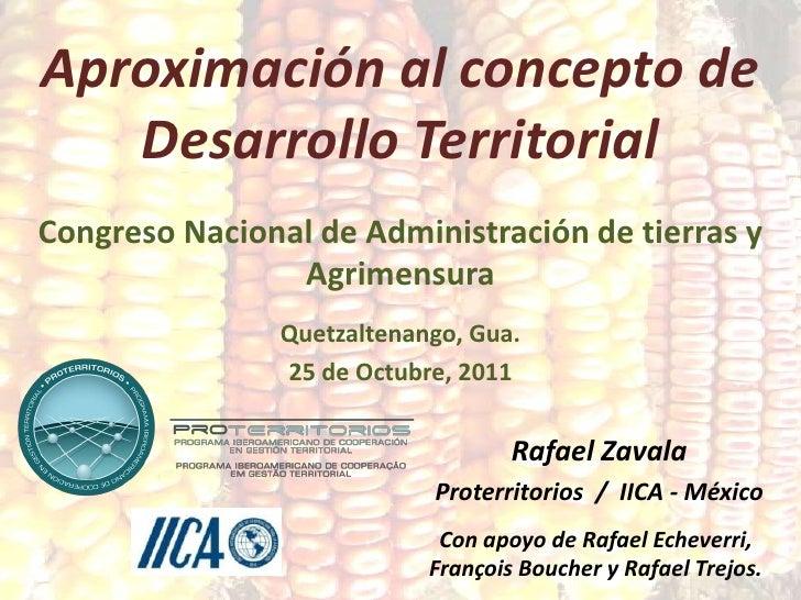 Aproximación al concepto de   Desarrollo TerritorialCongreso Nacional de Administración de tierras y                Agrime...