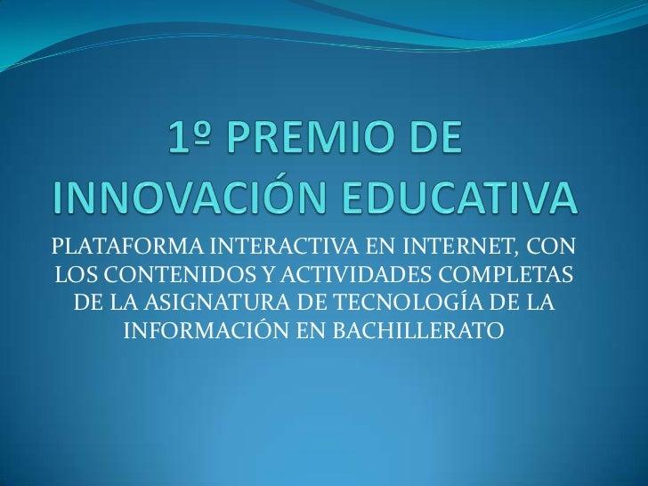 PLATAFORMA INTERACTIVA EN INTERNET, CONLOS CONTENIDOS Y ACTIVIDADES COMPLETAS  DE LA ASIGNATURA DE TECNOLOGÍA DE LA      I...