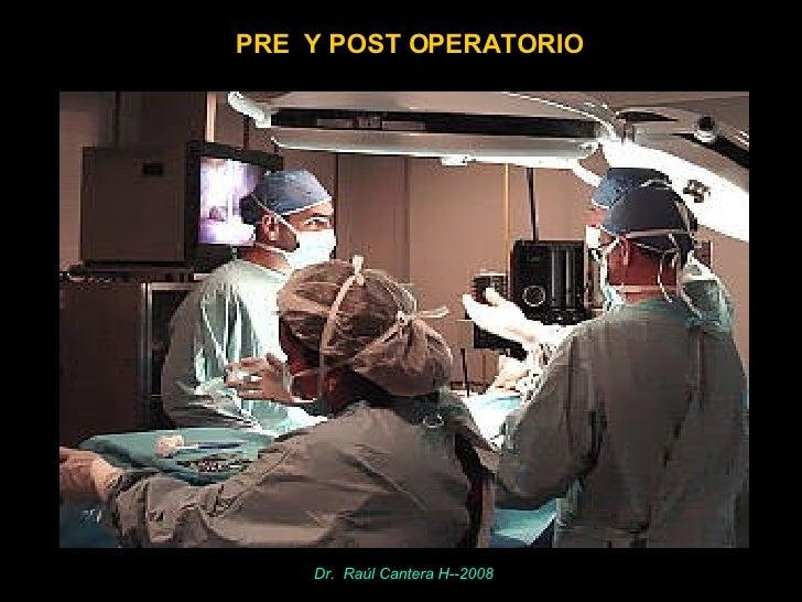 PRE  Y POST OPERATORIO Dr.  Raúl Cantera H--2008