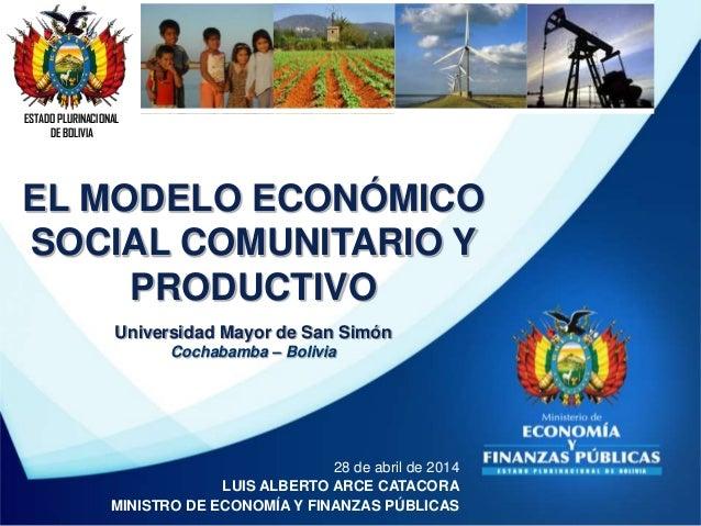 ESTADO PLURINACIONAL DE BOLIVIA 28 de abril de 2014 LUIS ALBERTO ARCE CATACORA MINISTRO DE ECONOMÍA Y FINANZAS PÚBLICAS EL...