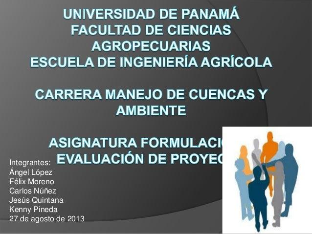 Integrantes: Ángel López Félix Moreno Carlos Núñez Jesús Quintana Kenny Pineda 27 de agosto de 2013