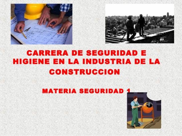 CARRERA DE SEGURIDAD E HIGIENE EN LA INDUSTRIA DE LA CONSTRUCCION MATERIA SEGURIDAD 1
