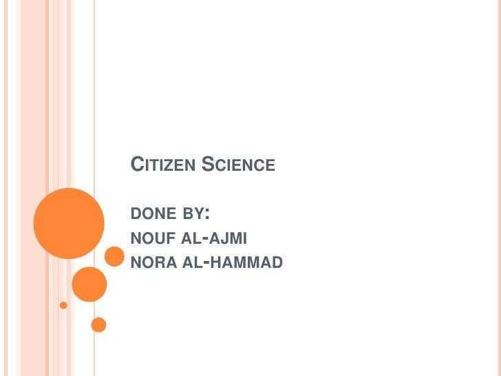 CITIZEN SCIENCEDONE BY:NOUF AL-AJMINORA AL-HAMMAD