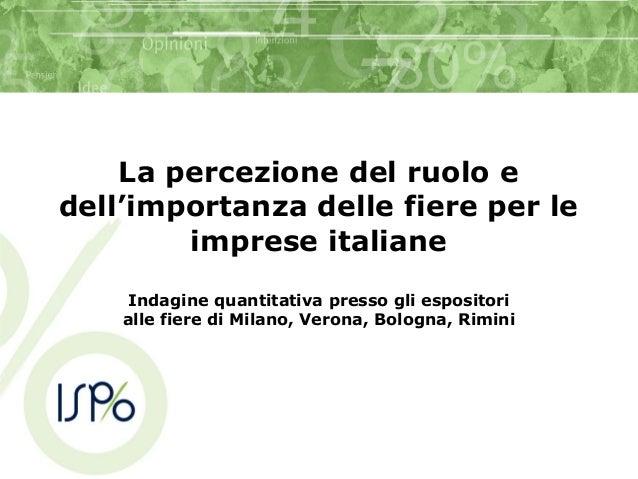 La percezione del ruolo edell'importanza delle fiere per leimprese italianeIndagine quantitativa presso gli espositorialle...