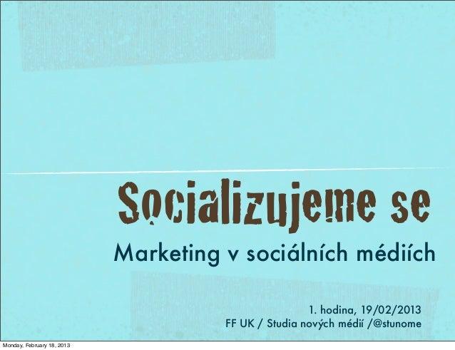 Socializujeme se                            Marketing v sociálních médiích                                                ...