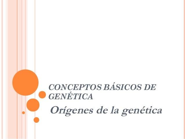 CONCEPTOS BÁSICOS DE GENÉTICA Orígenes de la genética