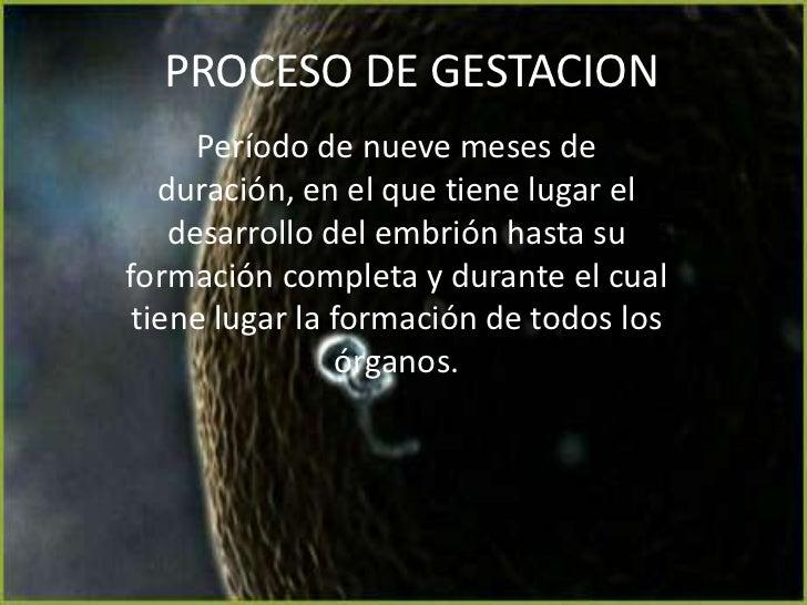 PROCESO DE GESTACION      Período de nueve meses de   duración, en el que tiene lugar el    desarrollo del embrión hasta s...