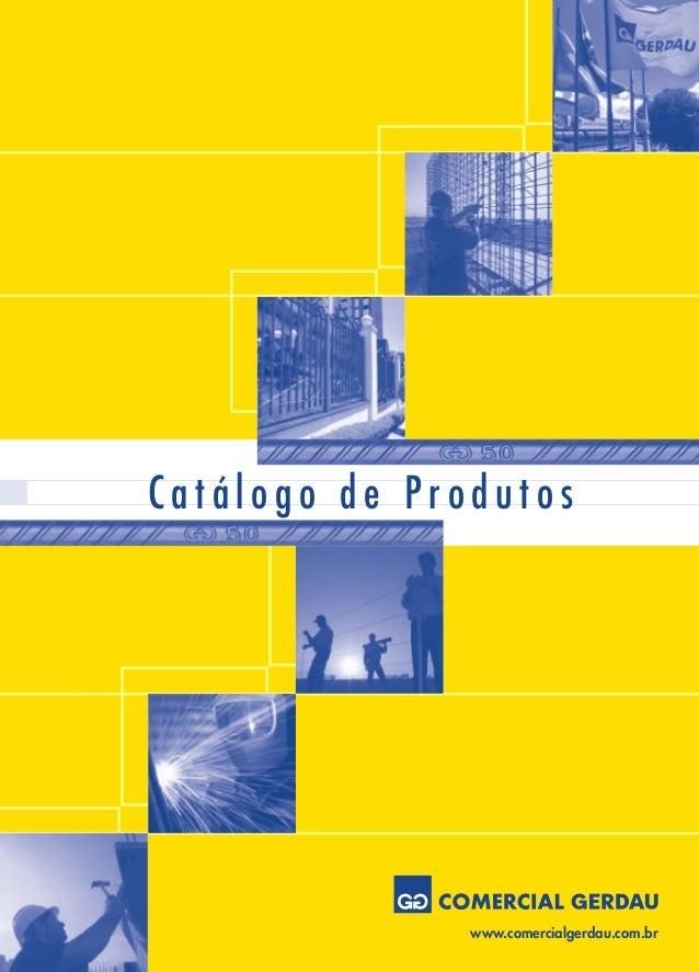 www.comercialgerdau.com.br C a t á l o g o d e P r o d u t o s