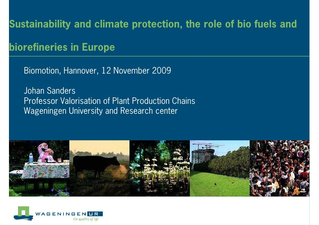 Sustainability and climate protection, the role of bio fuels and  biorefineries in Europe     Biomotion, Hannover, 12 Nove...