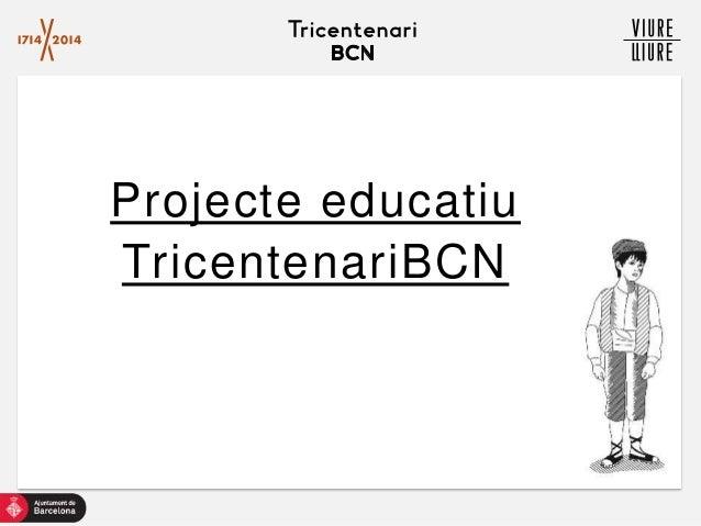 Projecte educatiu TricentenariBCN