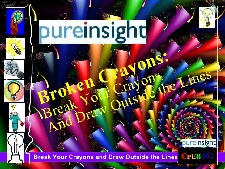 Broken Crayons: Break Your Crayons And Draw Outside the Lines