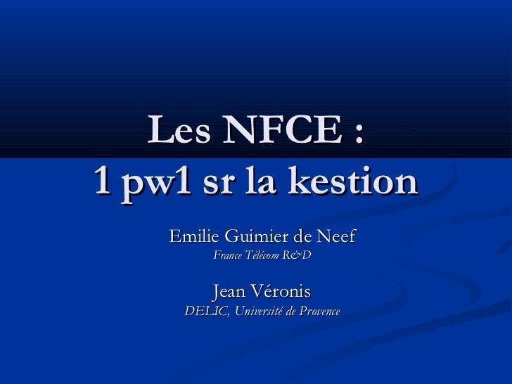 Les NFCE :1 pw1 sr la kestion    Emilie Guimier de Neef          France Télécom R&D          Jean Véronis     DELIC, Unive...