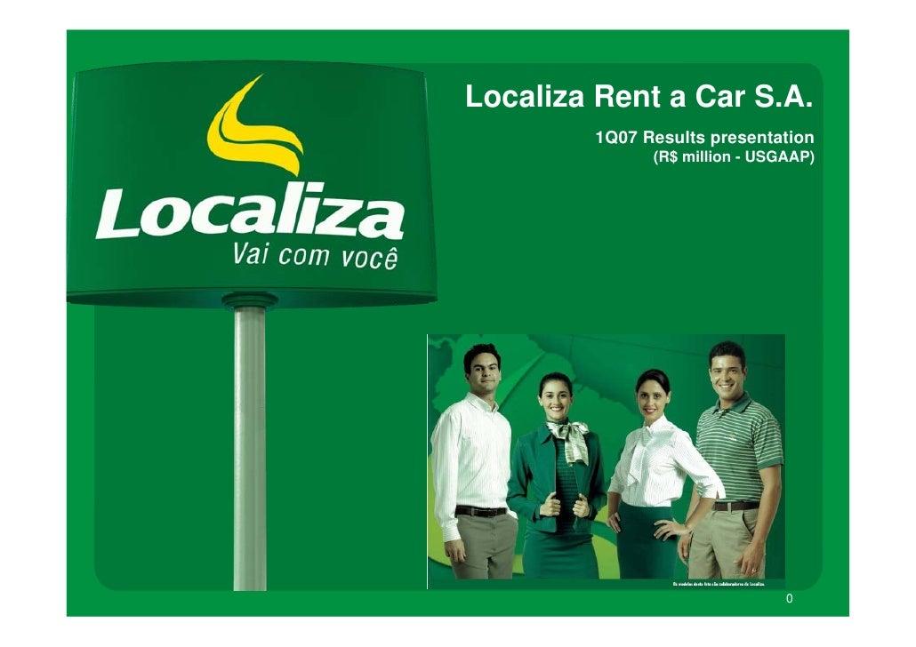 Localiza Rent a Car S.A.         1Q07 Results presentation               (R$ million - USGAAP)                            ...