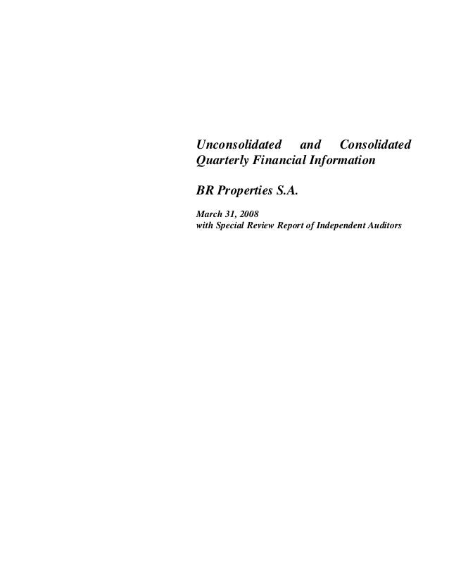 Unconsolidated and Consolidated Quarterly Financial Information BR Properties S.A. March 31, 2008 with Special Review Repo...