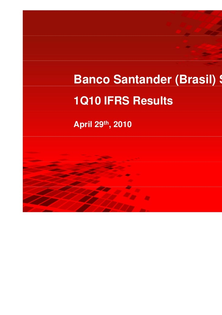Banco Santander (Brasil) S.A.1Q10 IFRS ResultsApril 29th, 2010