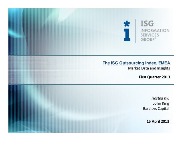 The ISG Outsourcing Index, EMEA            Market Data and Insights                   First Quarter 2013                  ...