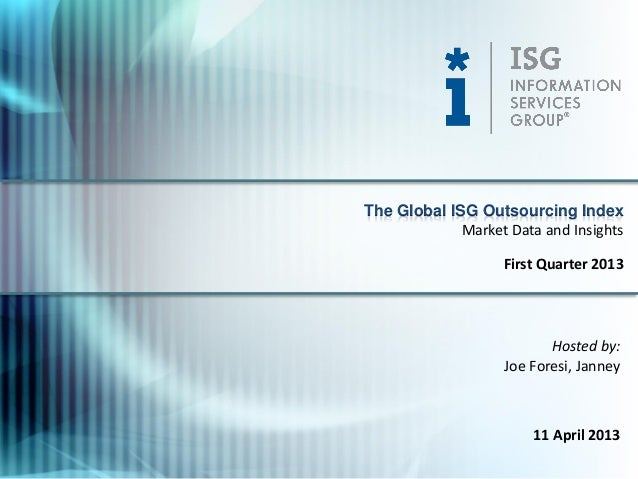 The Global ISG Outsourcing Index             Market Data and Insights                   First Quarter 2013                ...
