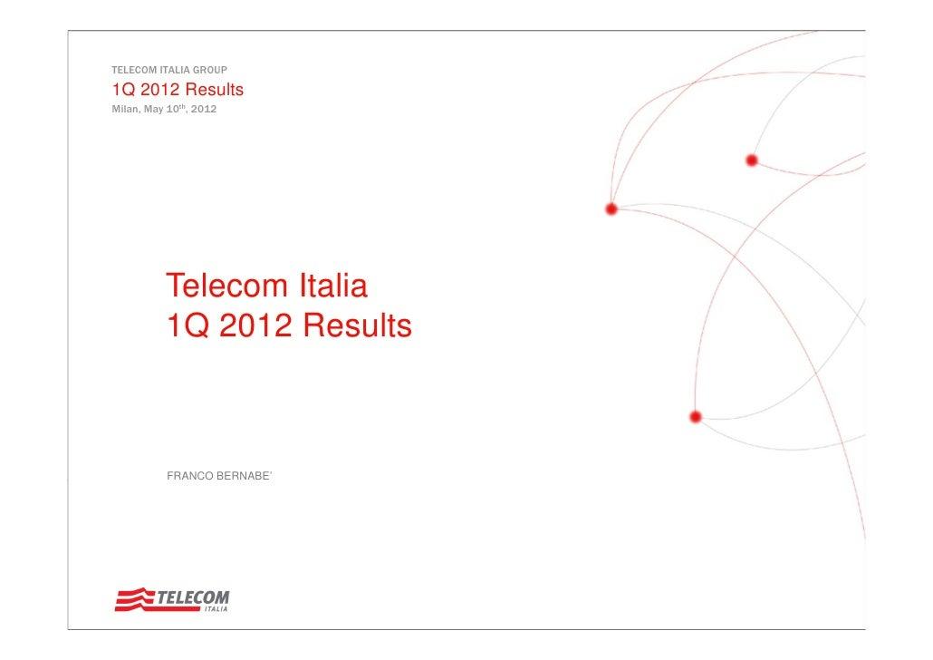 TELECOM ITALIA GROUP1Q 2012 ResultsMilan, May 10th, 2012          Telecom Italia          1Q 2012 Results          FRANCO ...
