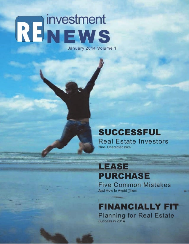 investment  RE N E W S  January 2014 Volume 1  SUCCESSFUL Real Estate Investors Nine Characteristics  LEASE PURCHASE Five ...