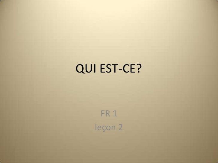 QUI EST-CE?<br />FR 1<br />leçon 2<br />