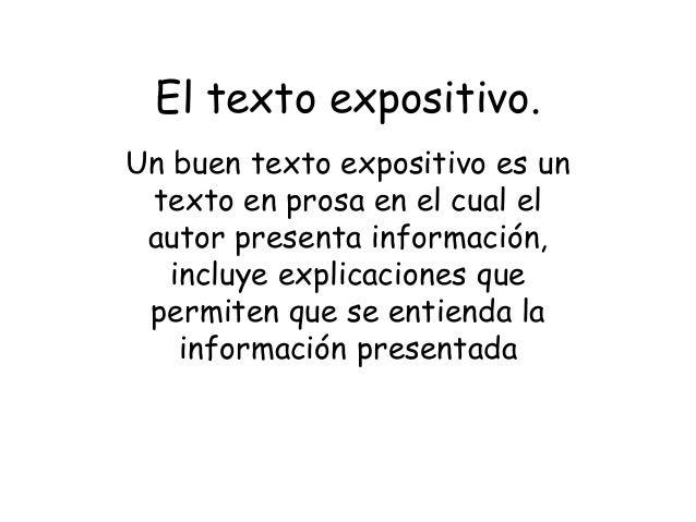 El texto expositivo. Un buen texto expositivo es un texto en prosa en el cual el autor presenta información, incluye expli...