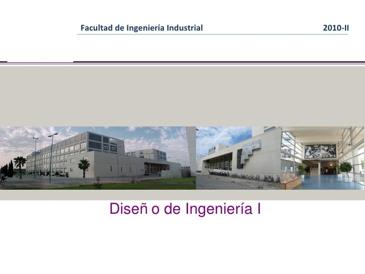 Facultad de Ingeniería Industrial   2010-II                 Diseñ o de Ingeniería IIng° Luis Vilca Ugaz