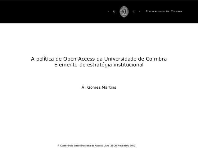 1ª Conferência Luso-Brasileira de Acesso Livre 25-26 Novembro 2010 A política de Open Access da Universidade de Coimbra El...