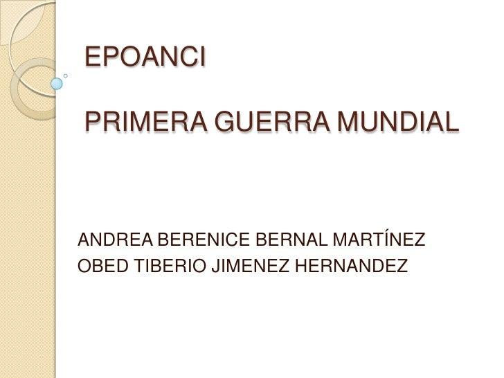EPOANCIPRIMERA GUERRA MUNDIALANDREA BERENICE BERNAL MARTÍNEZOBED TIBERIO JIMENEZ HERNANDEZ