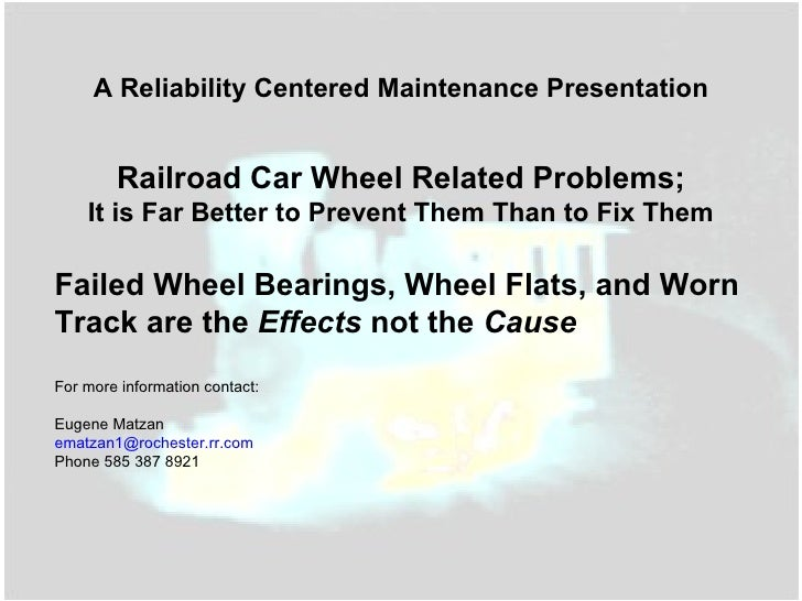 Railroad Car Wheel Related Problems; It is Far Better to Prevent Them Than to Fix Them Failed Wheel Bearings, Wheel Flats,...