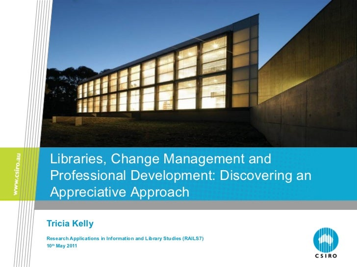 Libraries, change management and professional development: discovering an appreciative approach