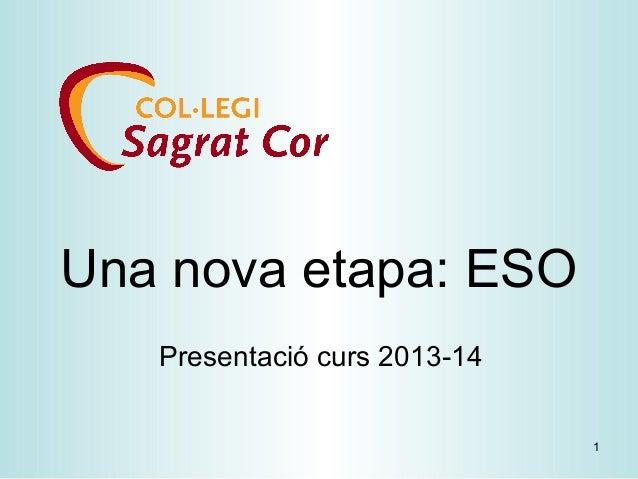 1 Una nova etapa: ESO Presentació curs 2013-14