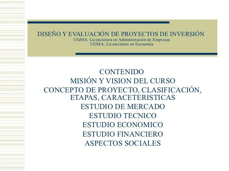 DISEÑO Y EVALUACIÓN DE PROYECTOS DE INVERSIÓN  UGMA: Licenciatura en Administración de Empresas UGMA: Licenciatura en Econ...