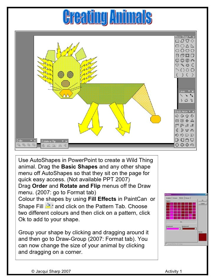 Use AutoShapes in PowerPoint to create a Wild Thing animal. Drag the Basic Shapes and any other shape menu off AutoShapes ...