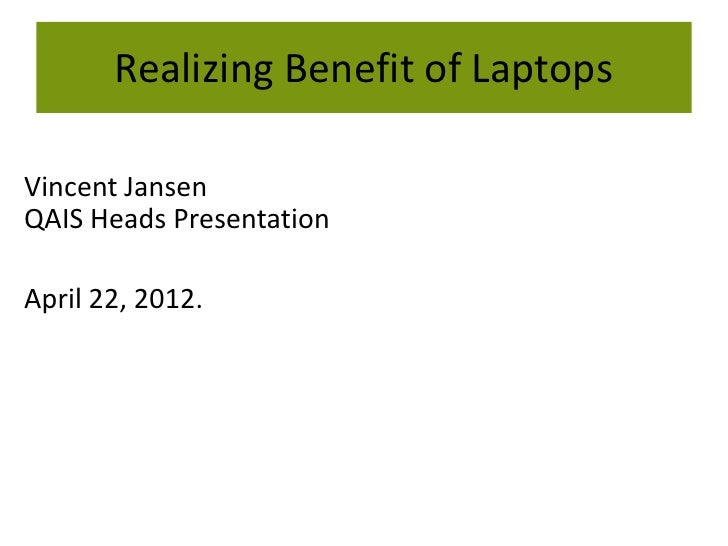 Realizing Benefit of LaptopsVincent JansenQAIS Heads PresentationApril 22, 2012.