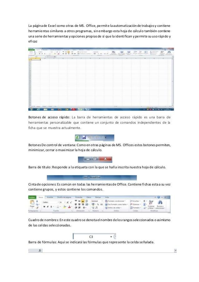 La páginade Excel como otras de MS. Office,permite laautomatizaciónde trabajosy contiene herramientas similares a otros pr...
