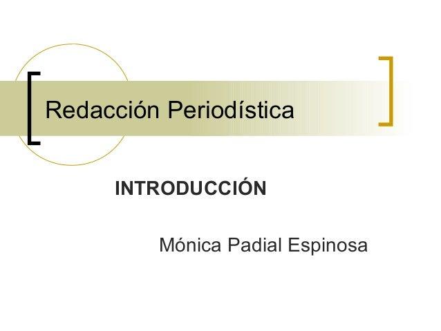 Redacción Periodística INTRODUCCIÓN Mónica Padial Espinosa