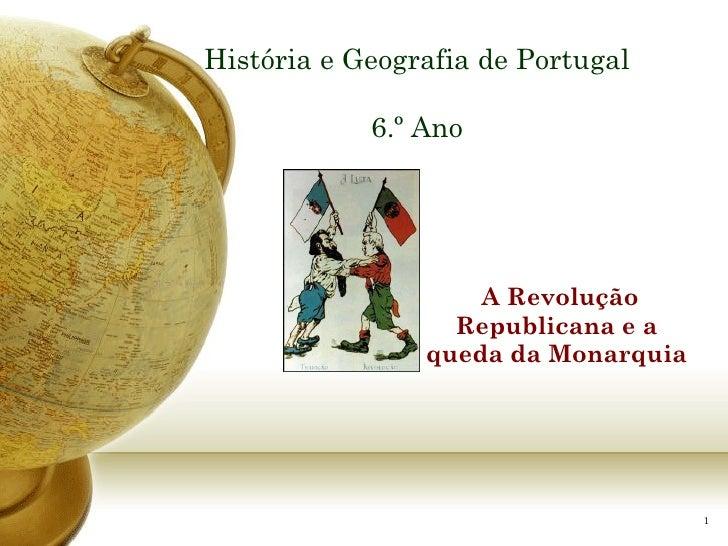 História e Geografia de Portugal 6.º Ano A Revolução Republicana e a queda da Monarquia