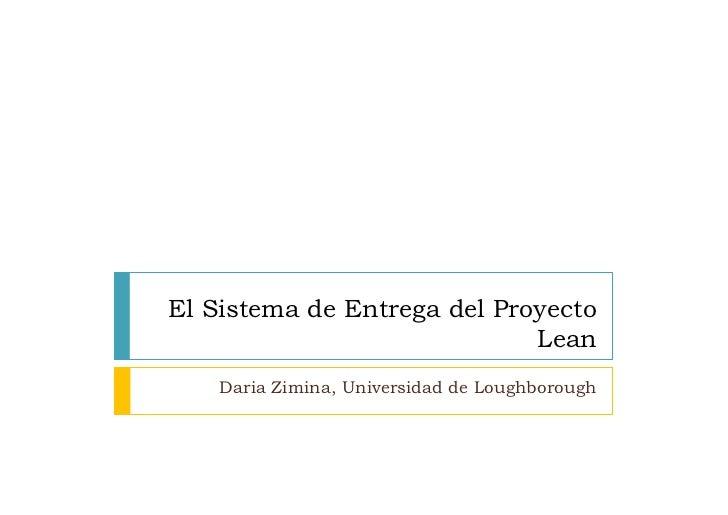El Sistema de Entrega del Proyecto                             Lean     Daria Zimina, Universidad de Loughborough