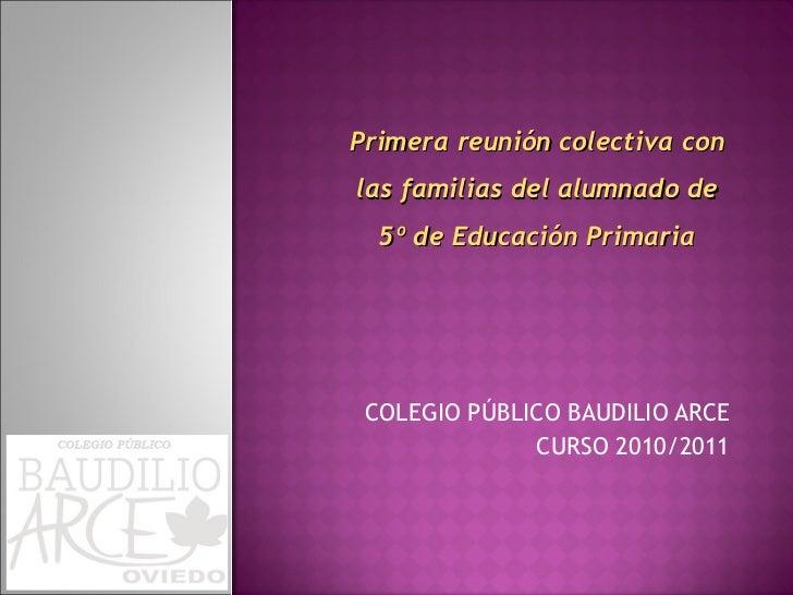 COLEGIO PÚBLICO BAUDILIO ARCE CURSO 2010/2011 Primera reunión colectiva con las familias del alumnado de 5º de Educación P...