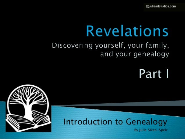 Introduction to Genealogy                 By Julie Sikes-Speir