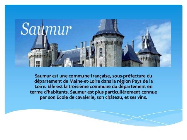 Saumur est une commune française, sous-préfecture du  département de Maine-et-Loire dans la région Pays de la  Loire. Elle...