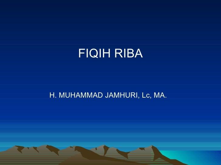 FIQIH RIBA H. MUHAMMAD JAMHURI, Lc, MA.
