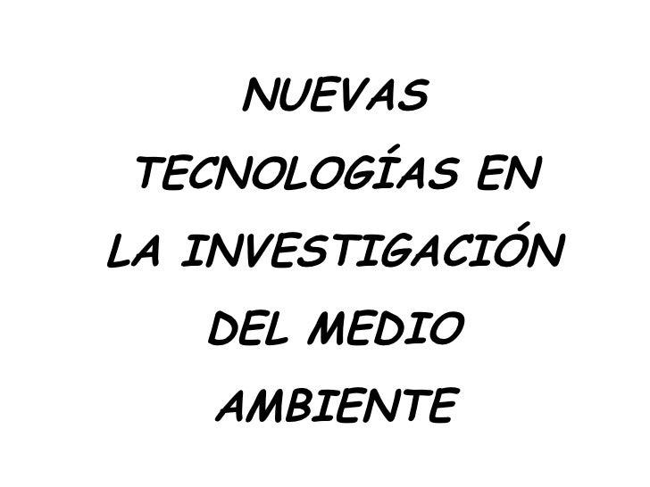 NUEVAS TECNOLOGÍAS EN LA INVESTIGACIÓN DEL MEDIO AMBIENTE