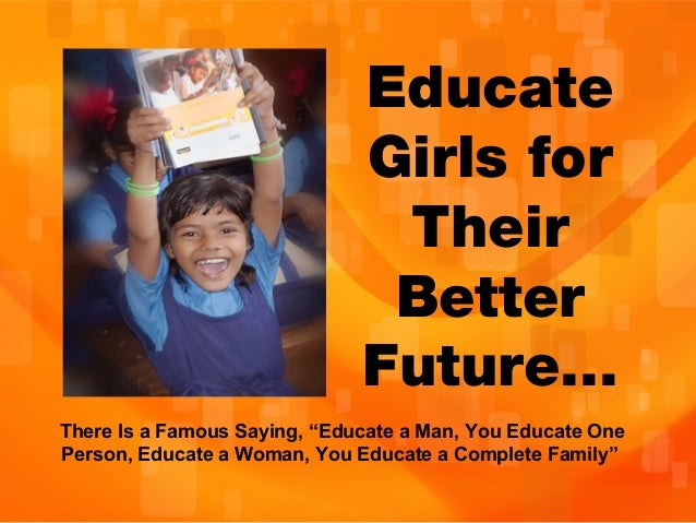 essay on educate the girl child Educate girls, change the world: international day of the girl child  gave a  speech in peshawar in which she demanded education for girls.