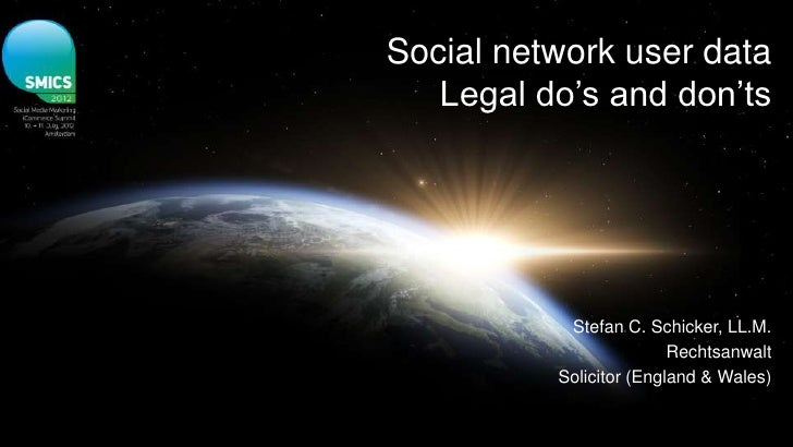 Social network user data   Legal do's and don'ts           Stefan C. Schicker, LL.M.                         Rechtsanwalt ...