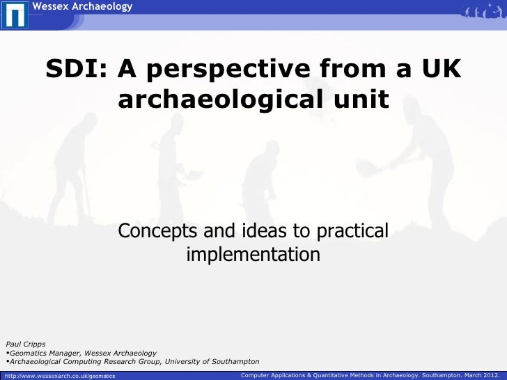 Wessex Archaeology             SDI: A perspective from a UK                  archaeological unit                          ...